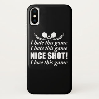 I Hate Game Nice Shot I Love Ping Pong iPhone X Case