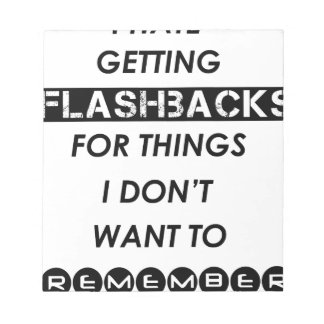 i hate getting flashbacks for things i'don't want notepad