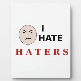 I Hate Haters Plaque