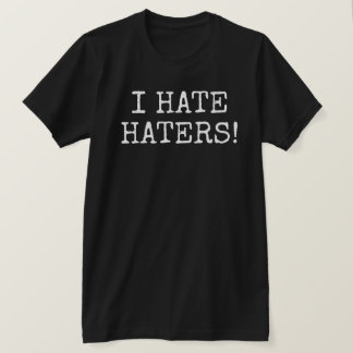 I Hate Haters! T-Shirt