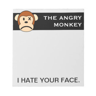 I hate having to look at your face everyday notepad