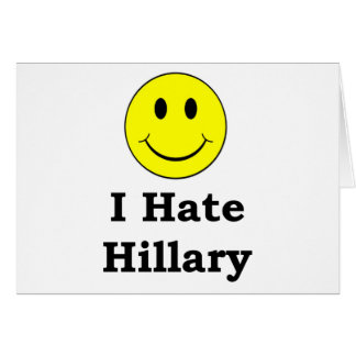 I Hate Hillary  happy smiley face Card
