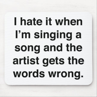 I Hate It When I'm Singing A Song Mouse Pad