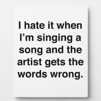 I Hate It When I'm Singing A Song Photo Plaque