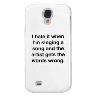 I Hate It When I'm Singing A Song Samsung S4 Case