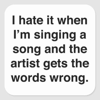I Hate It When I'm Singing A Song Square Sticker
