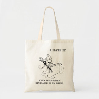 I Hate it When Jesus Rides Dinosaurs in My House Tote Bag