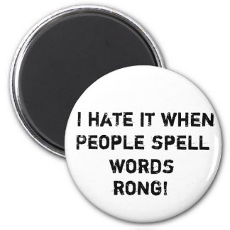 I hate it when people spell words rong! magnet