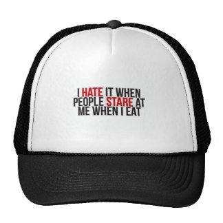 I HATE IT WHEN PEOPLE STARE AT ME WHEN I EAT FUNNY TRUCKER HATS