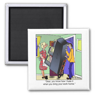 I Hate It When You Bring Home Work Refrigerator Magnet