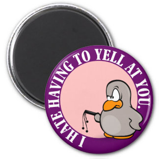 I hate it when you make me yell at you 2 inch round magnet