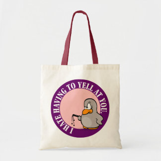 I hate it when you make me yell at you tote bag