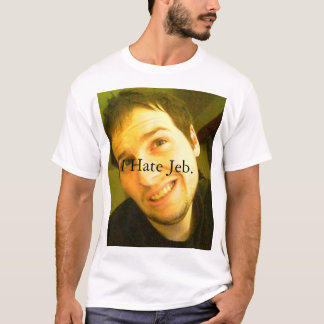 I hate Jeb. T-Shirt