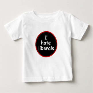 I Hate Liberals Baby T-Shirt