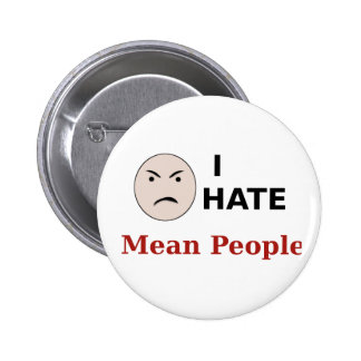 I Hate Mean People Pinback Buttons