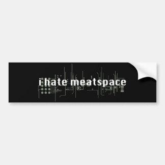 I hate meatspace sticker bumper stickers