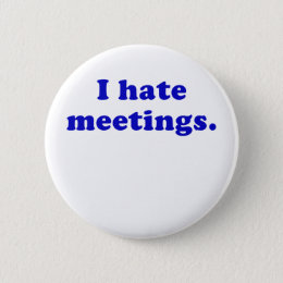 I Hate Meetings Pinback Button