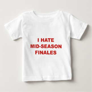 I Hate Mid-Season Finales Baby T-Shirt