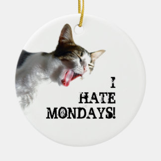 I Hate Mondays Ceramic Ornament