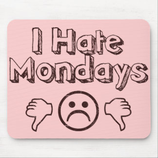 I Hate Mondays Mouse Pad