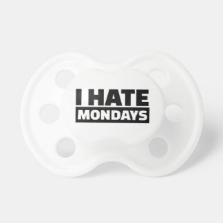 I hate Mondays Pacifier