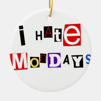 I Hate Mondays Ransom Note Christmas Ornaments