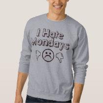 I Hate Mondays Sweatshirt
