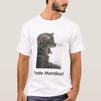 I hate Mondays! T-Shirt