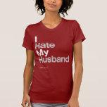 I Hate My Husband ~ by HateCLUBapparel Tee Shirts