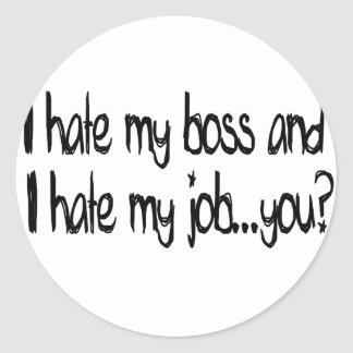 I hate my job and i hate my boss...you? classic round sticker