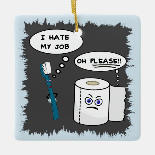I Hate My Job Ceramic Ornament