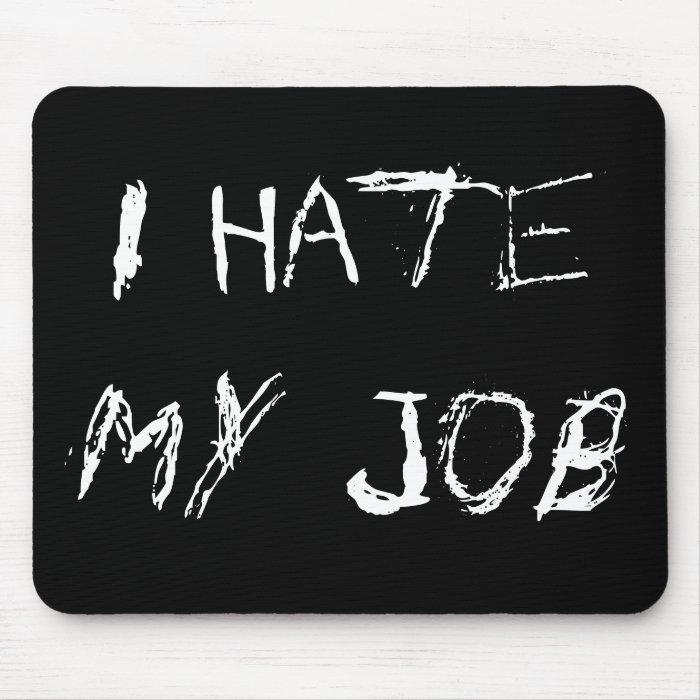 I Hate My Job Mousepad