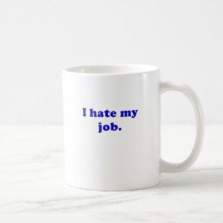 I Hate My Job Mugs