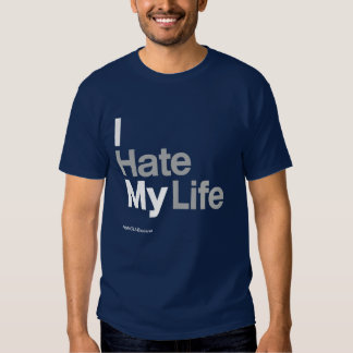 I Hate My Life ~ by HateCLUBapparel T-Shirt