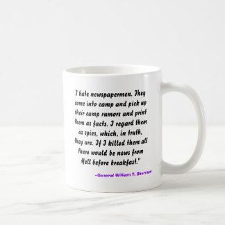 I hate newspapermen. They come into camp and pi... Classic White Coffee Mug