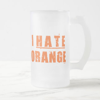 I HATE ORANGE FROSTED GLASS BEER MUG