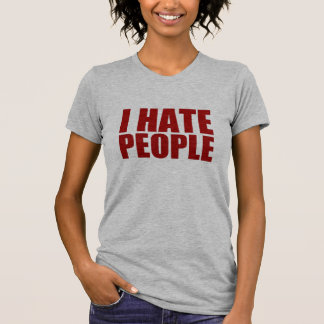 I Hate People. T Shirt