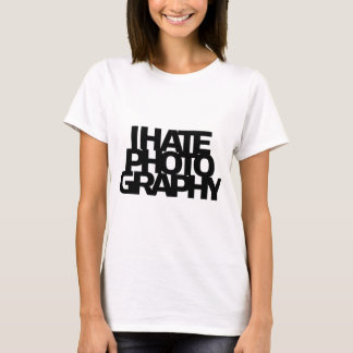 I Hate Photography T-Shirt