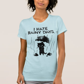 I hate rainy days. T-Shirt