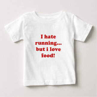 I Hate Running But I Love Food Baby T-Shirt