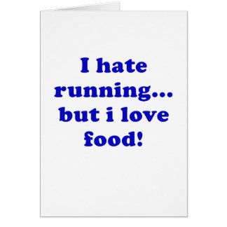 I Hate Running But I Love Food Greeting Card