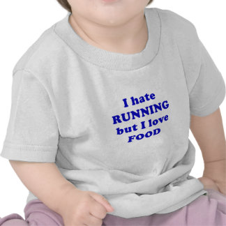 I Hate Running but I Love Food Tee Shirts