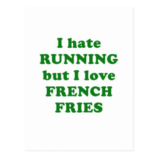 I Hate Running But I Love French Fries Postcard