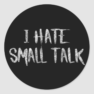 I hate small talk classic round sticker