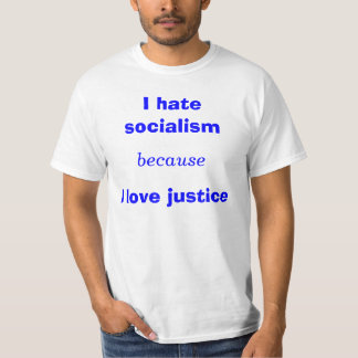 I hate socialism, because, I love justice T-Shirt