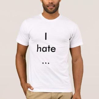I hate... T-Shirt