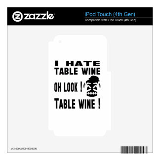 I hate Table Wine. Skins For iPod Touch 4G