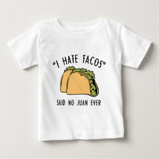 I Hate Tacos – Said No Juan Ever Baby T-Shirt