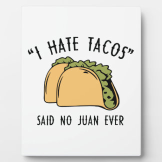 I Hate Tacos – Said No Juan Ever Display Plaques