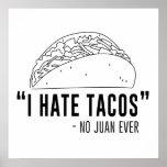 I Hate Tacos, Said No Juan Ever Poster